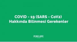 COVID - 19 (SARS - CoV2) Hakkında Bilinmesi  Gerekenler